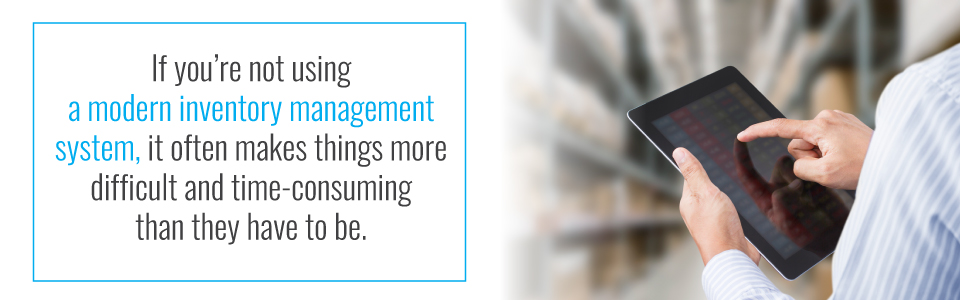 Lack of a modern inventory management system can make things more difficult