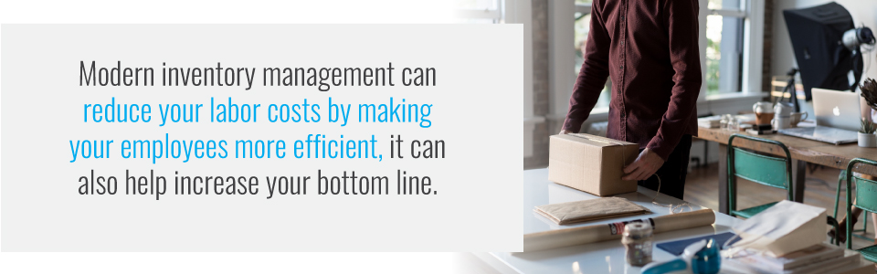 Modern inventory management can reduce labor costs by improving efficiency