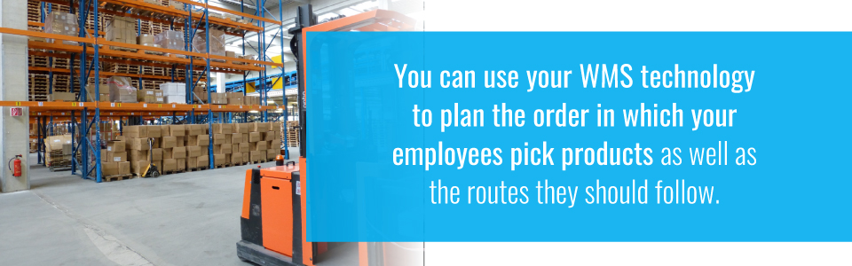 WMS technology can plan the order and routes that employees pick products