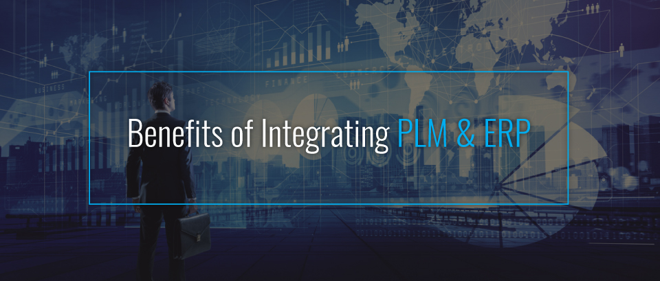 benefits of integrating PLM & ERP