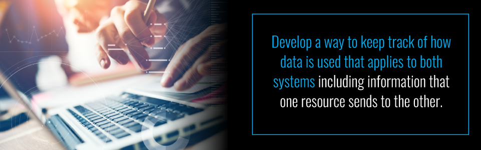 Keep track of how data is used that applies to both systems
