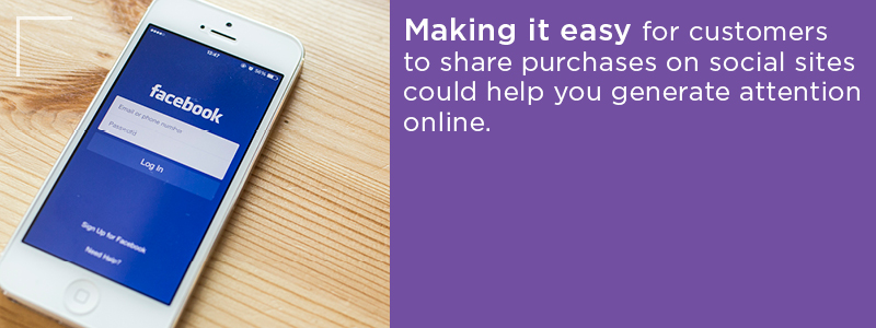 Generate more online attention by allowing customers to share purchases on social sites
