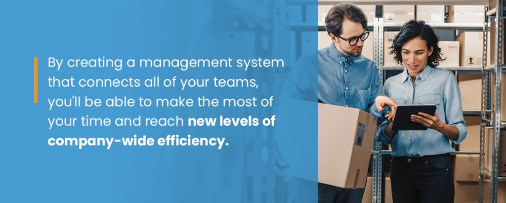 Management systems that connects all of your teams improves company-wide efficiency