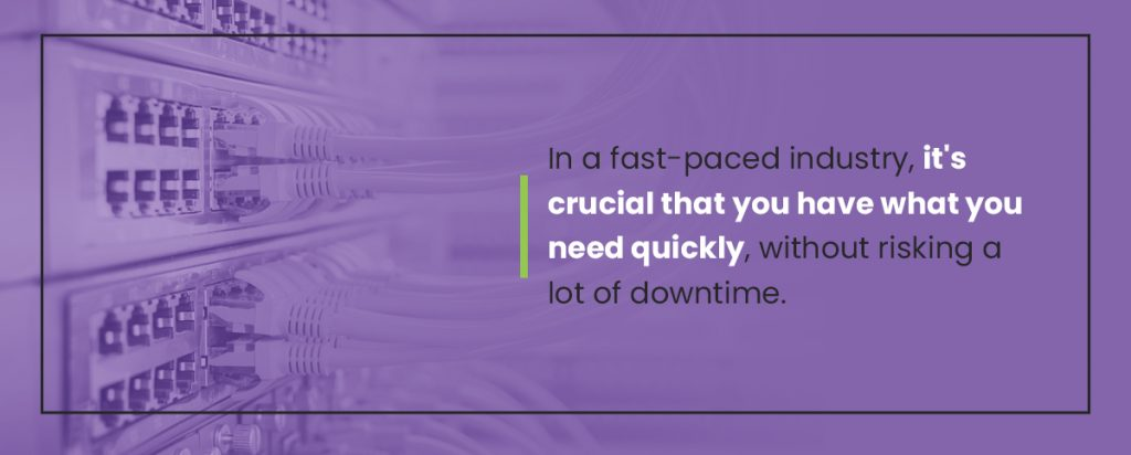 It is important to have what you need quickly in a fast-paced industry