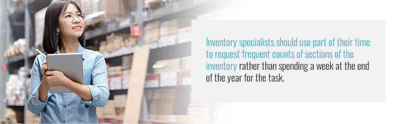 Inventory specialists should request frequent counts of sections of inventory