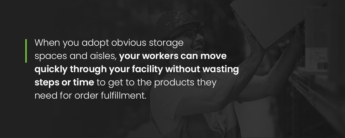 Obvious storage spaces and aisles allows workers to be more efficient